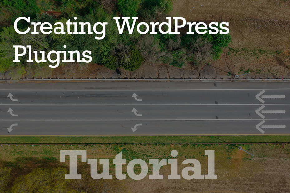tutorial creating plugins - Tutorial: Creating WordPress Plugins - Step by Step