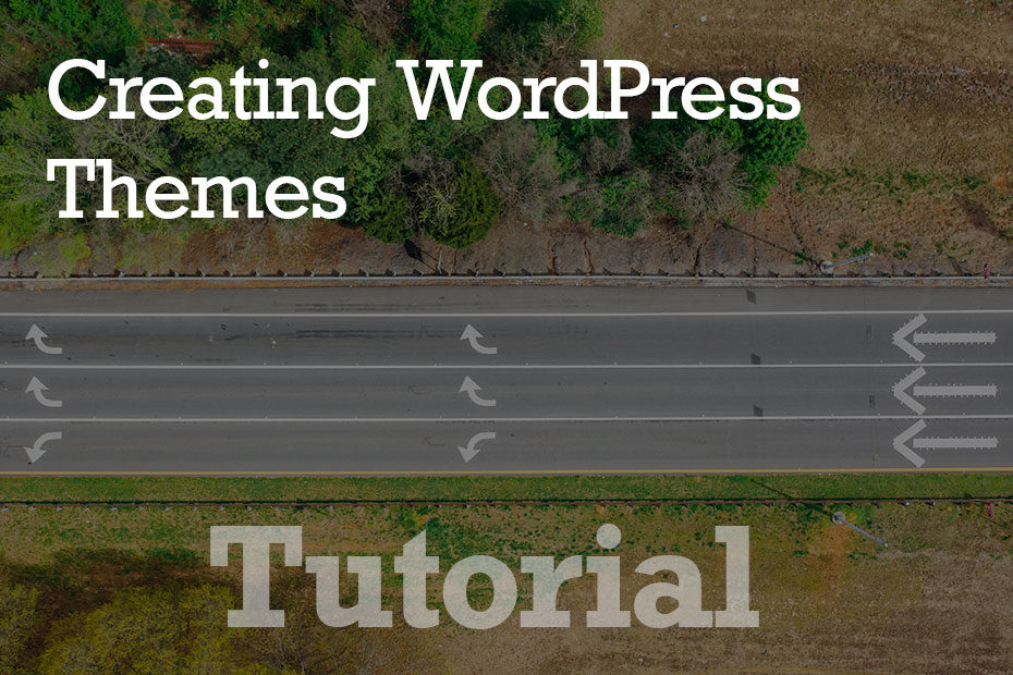 tutorial creating themes - Creating A WordPress Theme - Step by Step Guide