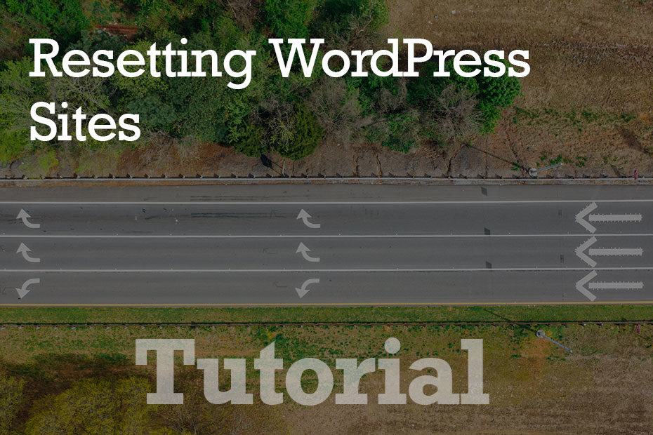 tutorial resetting - Resetting WordPress Sites - Step by Step