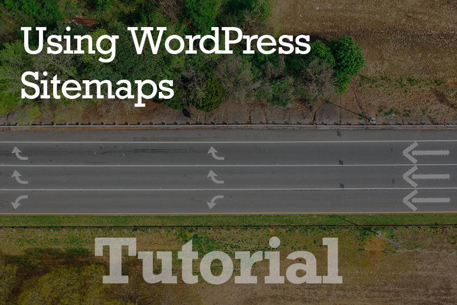 tutorial sitemaps - Using WordPress Sitemaps - Step by Step
